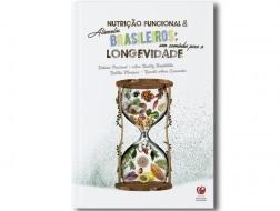 Nutrição Funcional & Alimentos Brasileiros: um caminho para a Longevidade