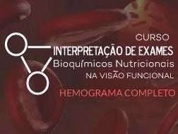 Exames Bioquímicos Nutricionais: Interpretação Funcional | Hemograma Completo