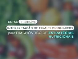 Curso Intensivo em Interpretação de Exames Bioquímicos para Diagnóstico de Estratégias Nutricionais
