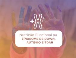 Nutrição Funcional na Síndrome de Down, Autismo e TDAH