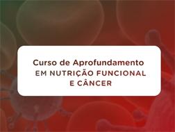 Aprofundamento em Nutrição Funcional e Câncer